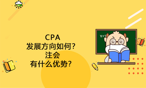 CPA发展方向如何?注会有什么优势?