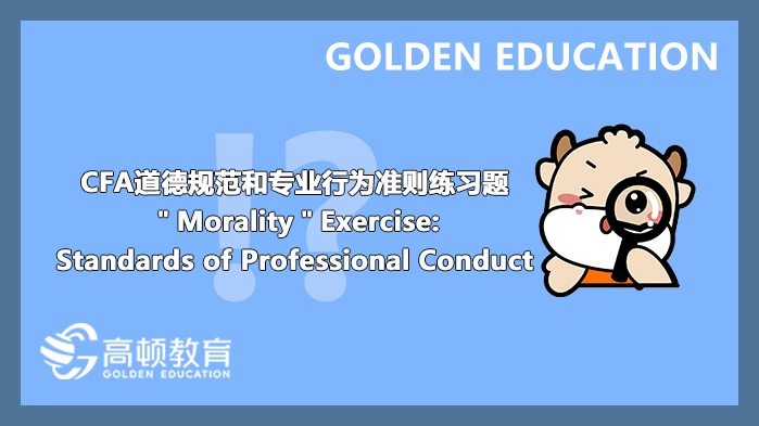 """""""Morality""""Exercise:Standards of Professional Conduct